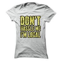 Dont hassle me i am local Funny swag Humor t-shirts