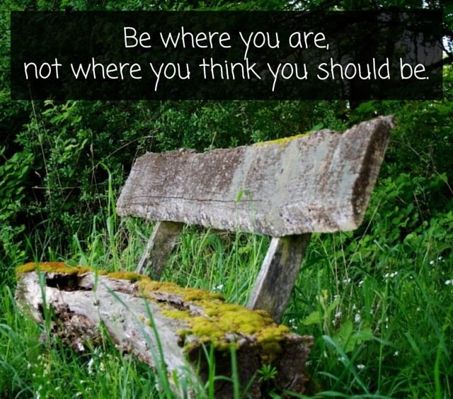 #be where you are...