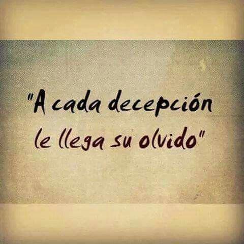 A cada decepción llega su olvido.