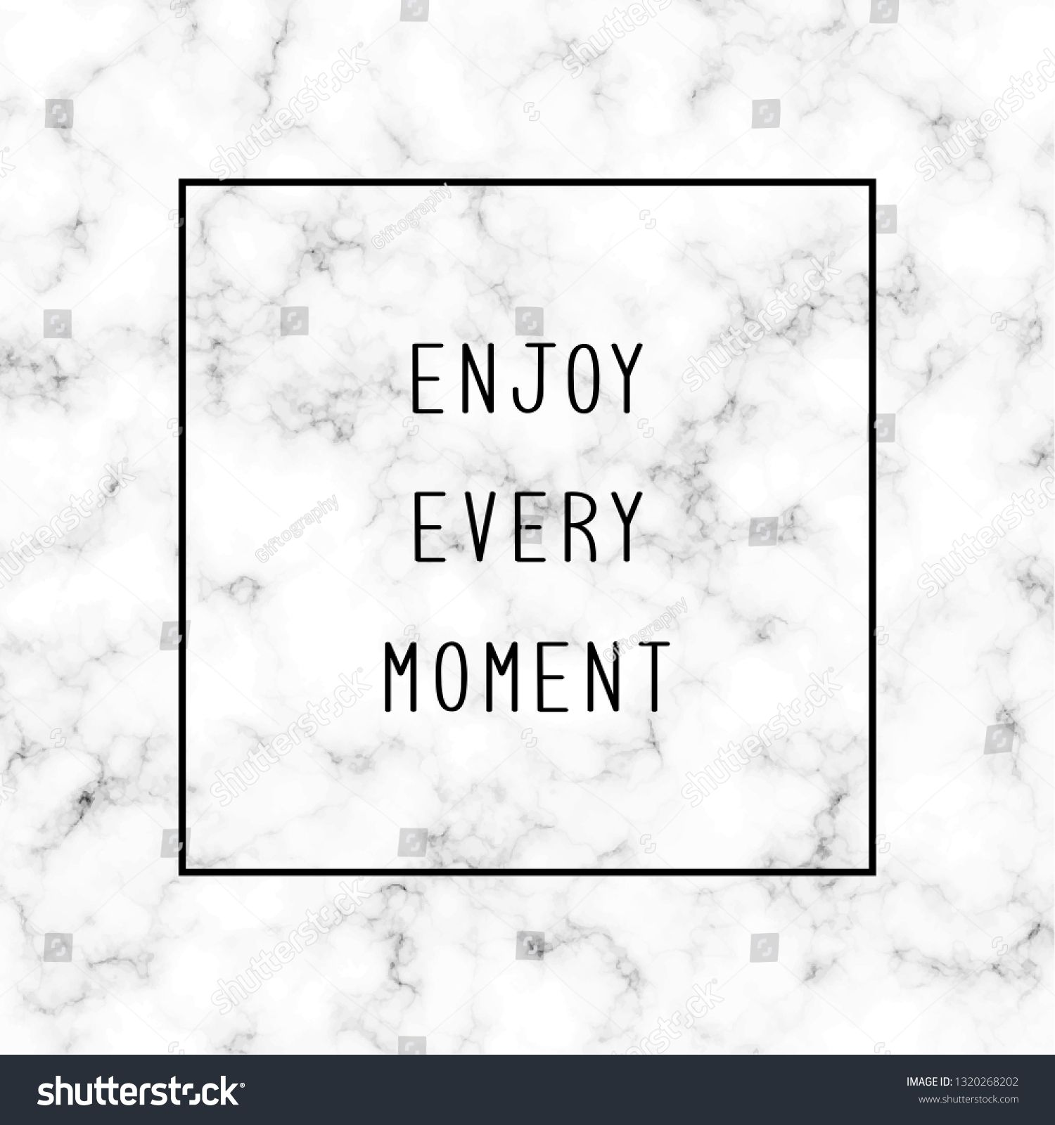 Enjoy every moment. Inspirational quote on white and grey marble