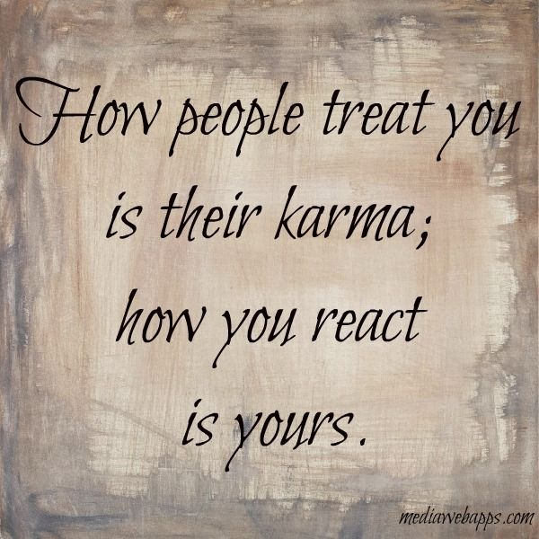 5803e8f97c How people treat you is their karma