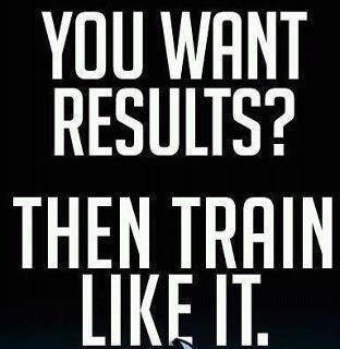 You want results! Then, train like it!
