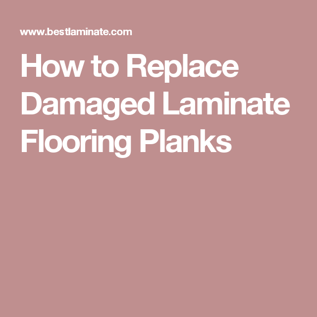How To Replace Damaged Laminate Flooring Planks Pinterest