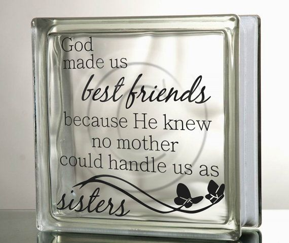 Vinyl for Glass Blocks Designs | Glass Block Decal DIY God made us best friends Sisters Mother tile ...