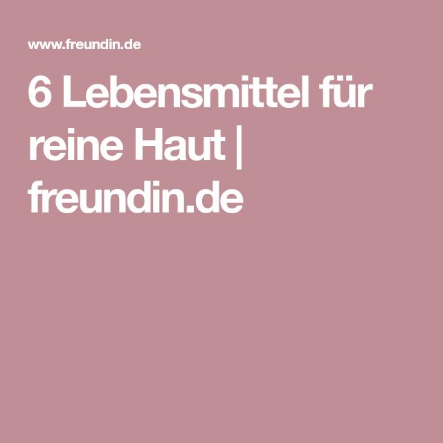 6 Lebensmittel für reine Haut | freundin.de