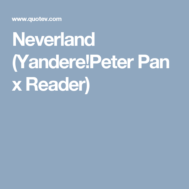 Neverland (Yandere!Peter Pan x Reader) | 1 | Peter pan