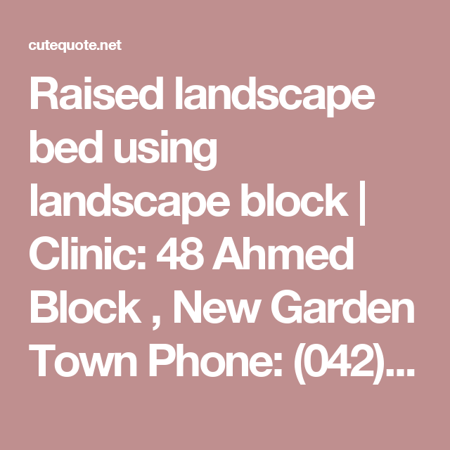 Raised landscape bed using landscape block   Clinic: 48 Ahmed Block , New Garden Town Phone: (042) 5863868 ... - Cute Quotes