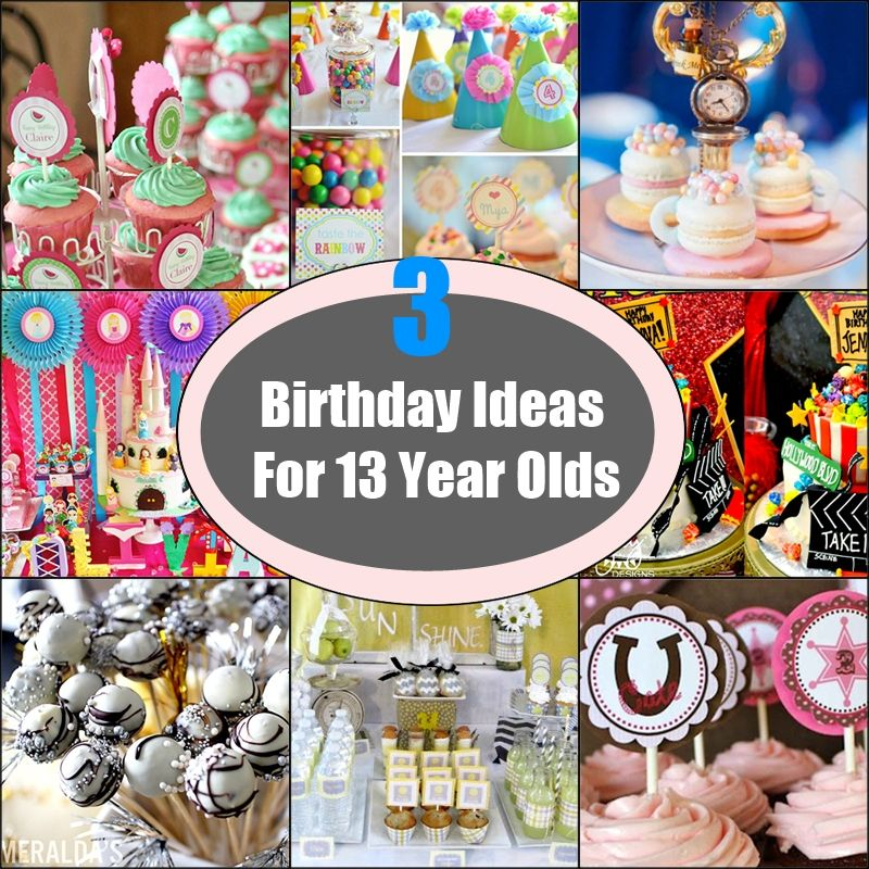 3 Birthday Ideas For 13 Year Olds