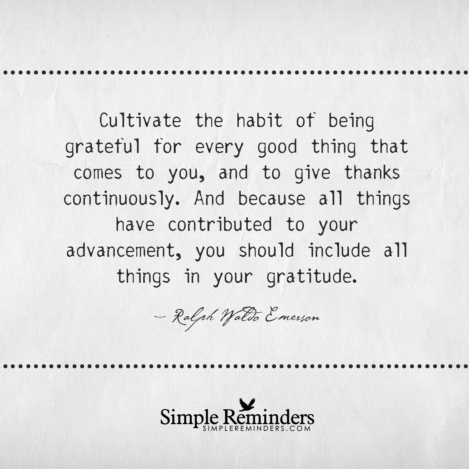 simple reminders new posts for 01 10 2015 life quotes quote by ralph waldo emerson cultivate the habit of being grateful for every good thing that comes to you and to give thanks continuously