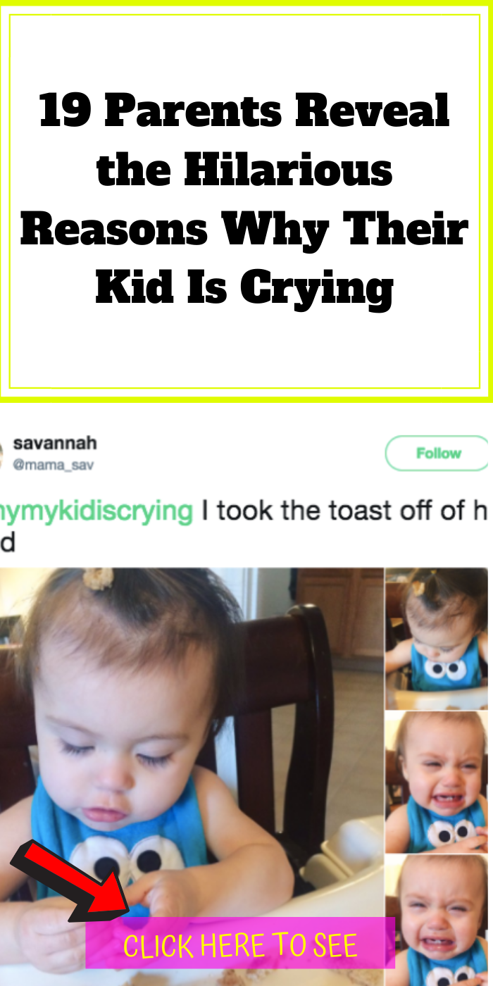 19 Parents Reveal The Hilarious Reasons Why Their Kid Is Crying Hilarious Funny Memes Kids