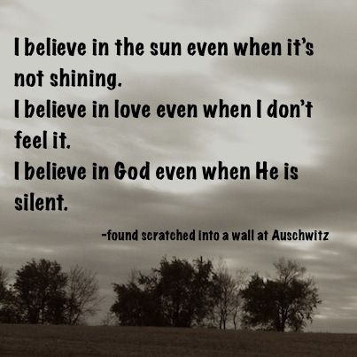 I Believe In The Sun Even When It S Not Shining I Believe In Love