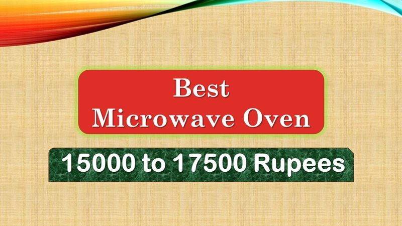 2 Best Microwave Oven Under 17500 Rupees In India Market