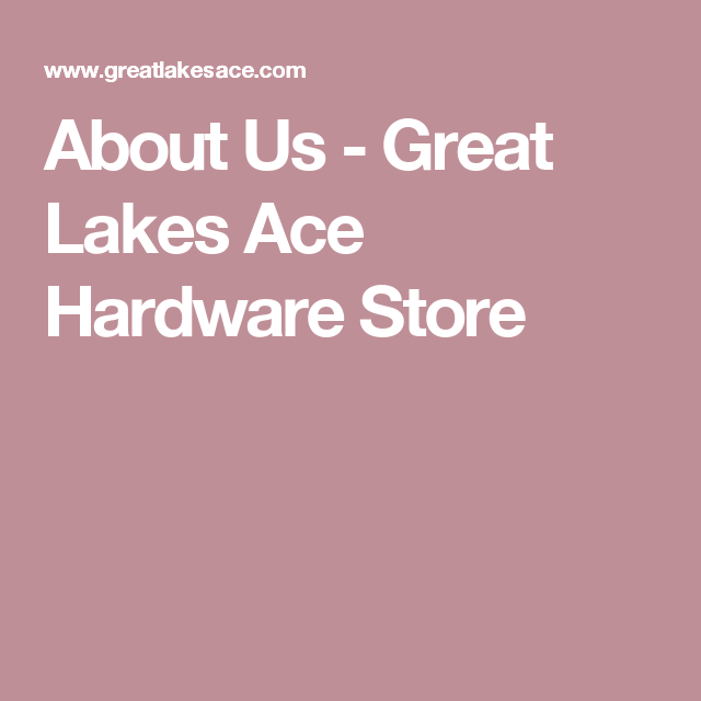 About Us Great Lakes Ace Hardware Store Ace Hardware Store Ace Hardware This Is Us