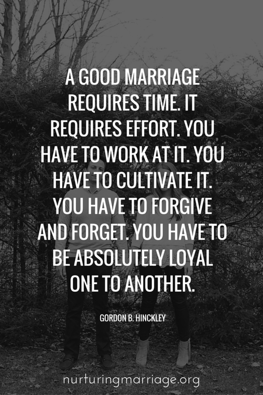 A good marriage requires time. It requires effort. You have to