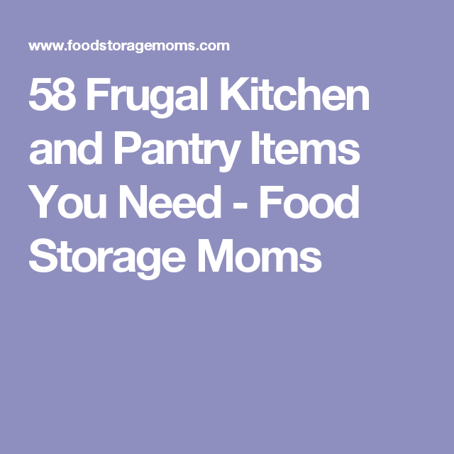 58 Frugal Kitchen and Pantry Items You Need - Food Storage Moms