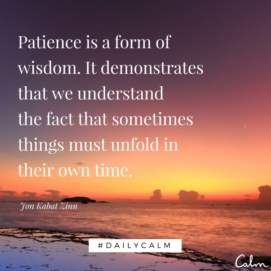 10 Brilliant Motivational Quotes I Truly Believe In: Things Must Unfold In Their Own Time ⊰♡⊱ #DailyCalm @calm