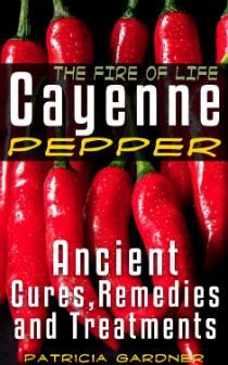 Kindle FREE Days:  Dec 5 – 6      ~~ Cayenne Pepper Cures ~ The Fire Of Life! ~~ Ancient Cures, Healing Remedies and Treatments With Cayenne Pepper.