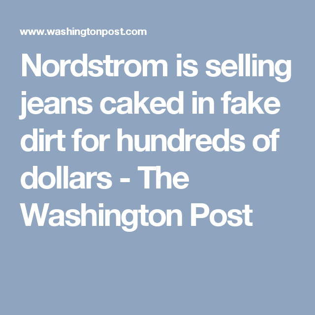 3b0e9014bd Nordstrom is selling jeans caked in fake dirt for hundreds of dollars - The  Washington Post