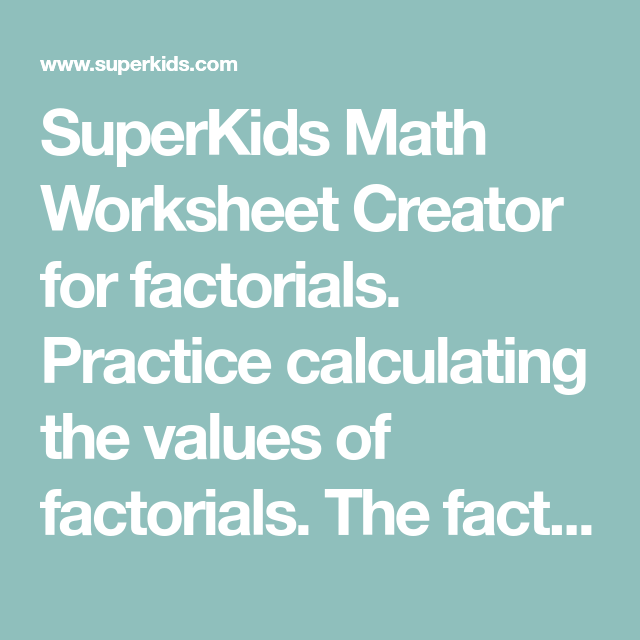 Superkids Math Worksheet Creator For Factorials Practice Calculating The Values Of Factorials The Factorial Of A Positive Math Worksheet Math Natural Number