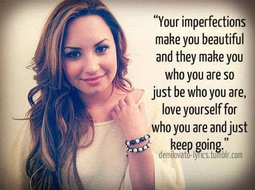 Demi Lovato Quote About Love Imperfection Confidence Beautiful Be Yourself