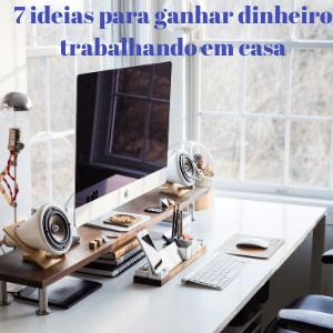 7 ideias para ganhar dinheiro trabalhando em casa ...