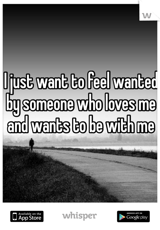 Feel Wanted By Someone Who Loves Me