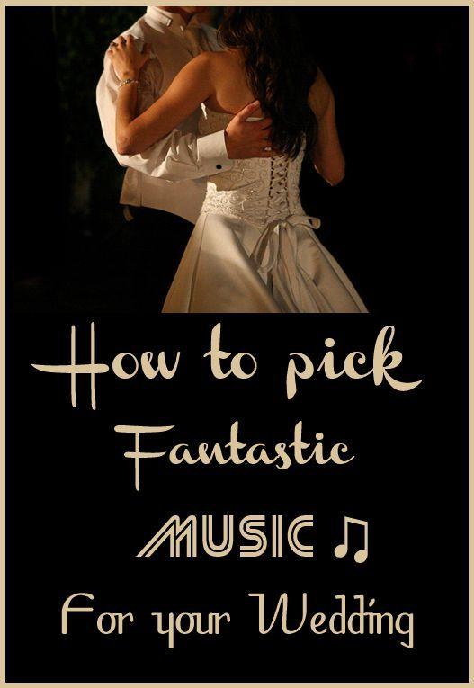 How to Pick Fantastic Wedding Music Wedding music Wedding songs