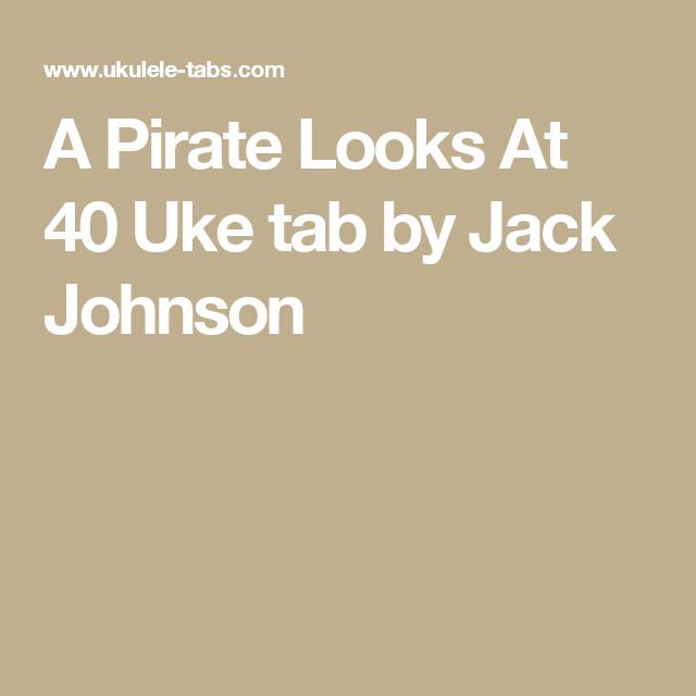 A Pirate Looks At 40 Uke Tab By Jack Johnson Ukulele Pinterest