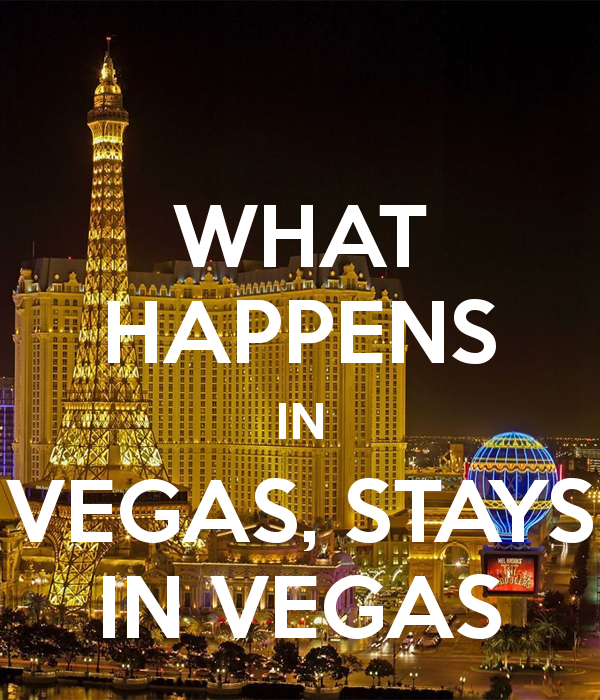 The Lie What Happens In Vegas Stays In Vegas The Truth What