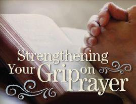 Strengthening Your Grip on Prayer