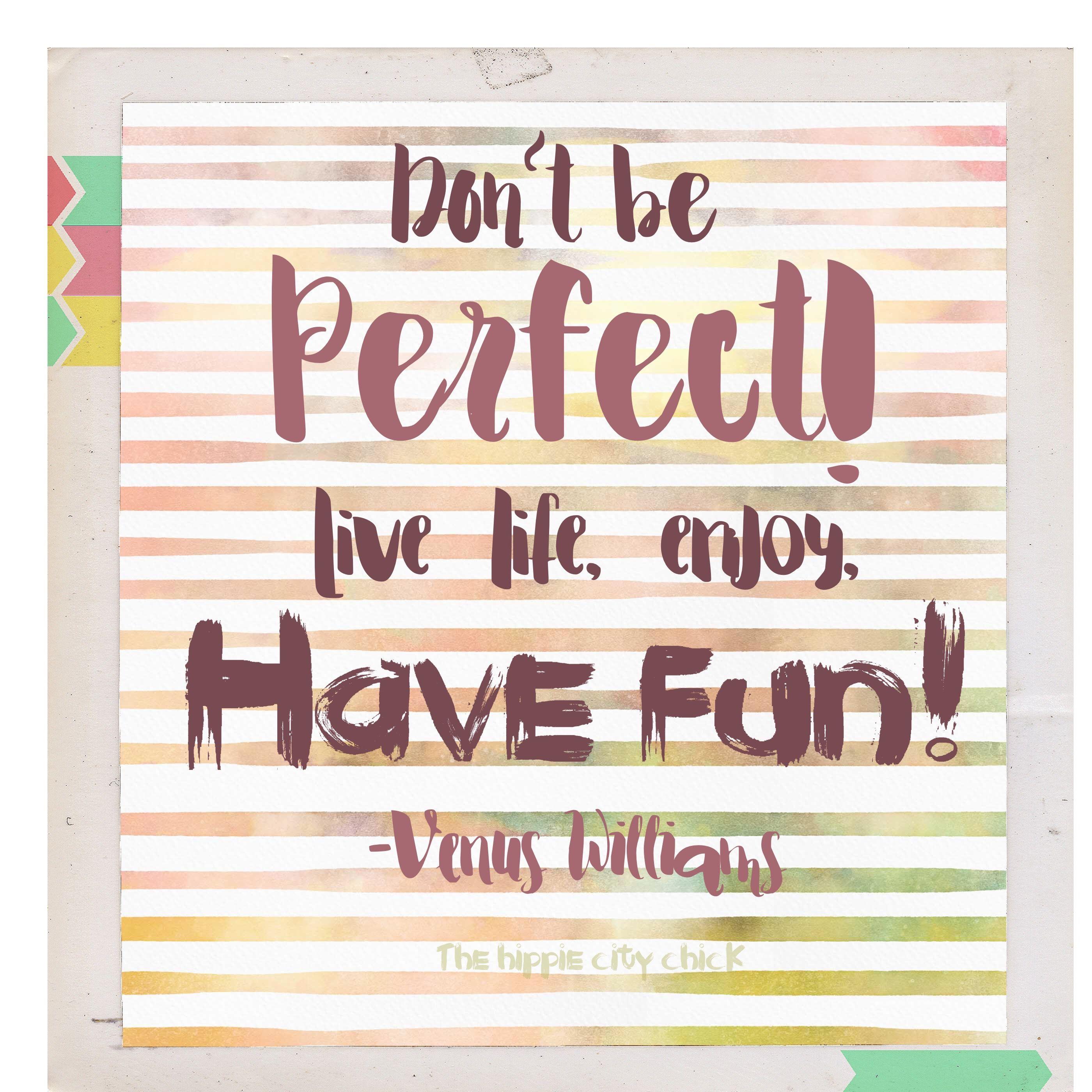 Live Life Enjoy Life Have Fun Perfection Isn T Real Facebook Com Mokshahealthcoach Perfect Live Enjoyment Have Fun