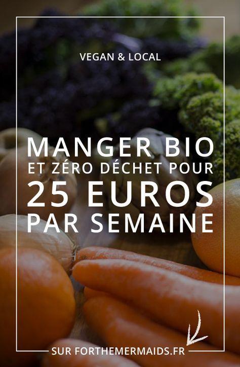Forthemermaids Fr Blog Zero Dechet Minimalisme Manger Bio Et Zero Dechet Vegan Pour 25 Euros Par Sem Manger Bio Recette Bio Fruits Et Legumes De Saison
