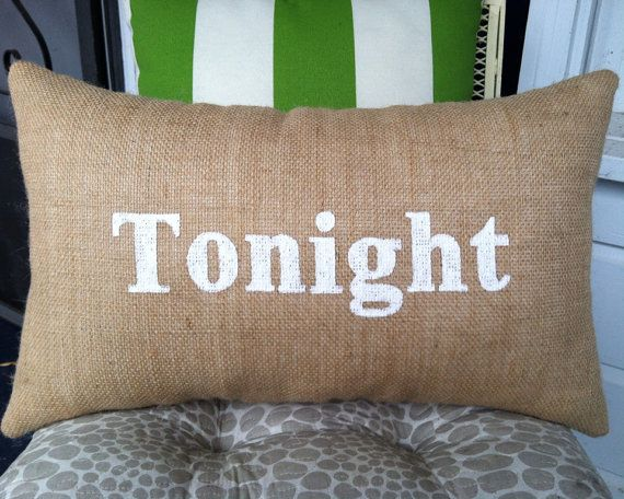 Tonight Not Tonight Pillow in Burlap and White - Available in more colors   on Etsy, $50.00