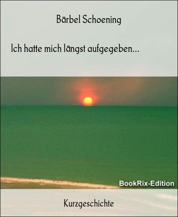 Buy Ich hatte mich längst aufgegeben... by  Bärbel Schoening and Read this Book on Kobo's Free Apps. Discover Kobo's Vast Collection of Ebooks and Audiobooks Today - Over 4 Million Titles!