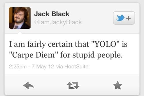 Yolo Carpe Diem Yup That About Sums It Up A Jack Black Funny Quotes Stupid People Just For Laughs