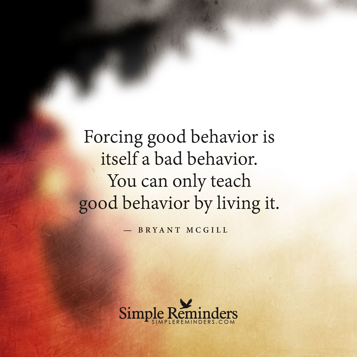 Forcing Good Behavior Is Itself A Bad Behavior You Can Only Teach