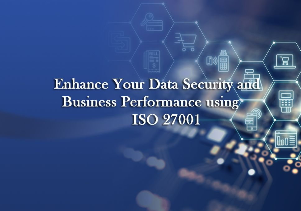 Enhance Your Data Security And Business Performance Using Iso 27001 Blogs Management Information Systems Business Performance Data Security