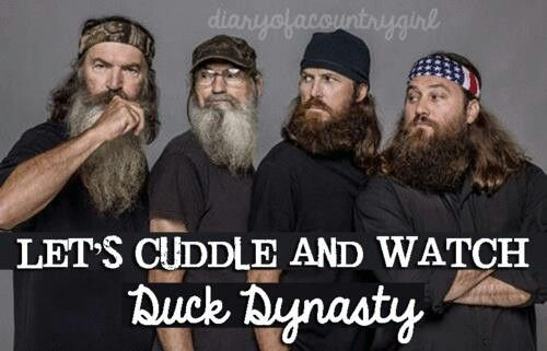 Lets cuddle and watch duck dynasty