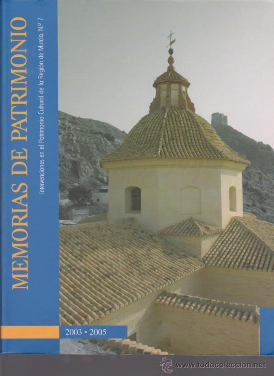 Memorias de patrimonio, 2003-2005 : intervenciones en el Patrimonio Cultural de la Región de Murcia PublicaciónMurcia : Consejería de Cultura y Educación, Servicio de Patrimonio Histórico, D.L. 2004