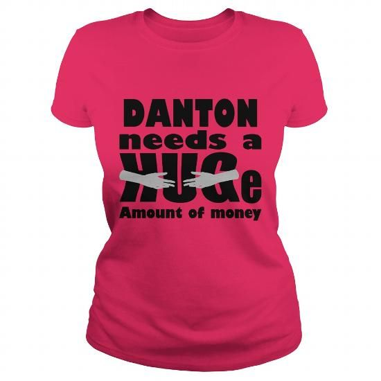 I Love DANTON Need A Huge Amount Of Money Funny T-shirts Shirts & Tees