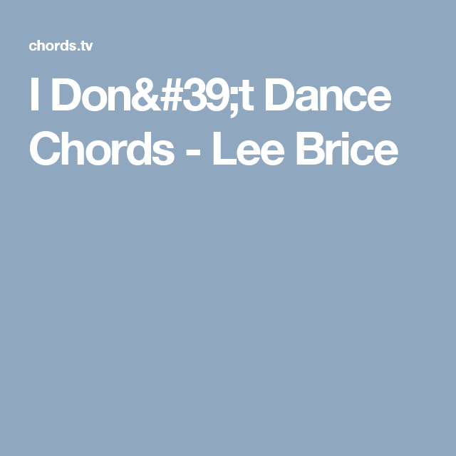 I Don\'t Dance Chords - Lee Brice | music | Pinterest | Lee brice ...
