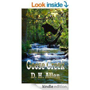 Goose Creek -  #FREE Posted 2/24/15 Kindle edition by D. H. Allen. Literature & Fiction Kindle eBooks @ Amazon.com.