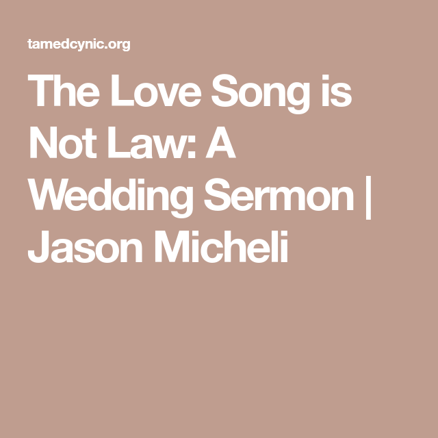 The Love Song Is Not Law: A Wedding Sermon