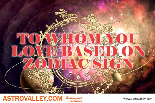 To Whom You Love Based On Zodiac Sign Love Compatibility Zodiac Signs How To Find Out