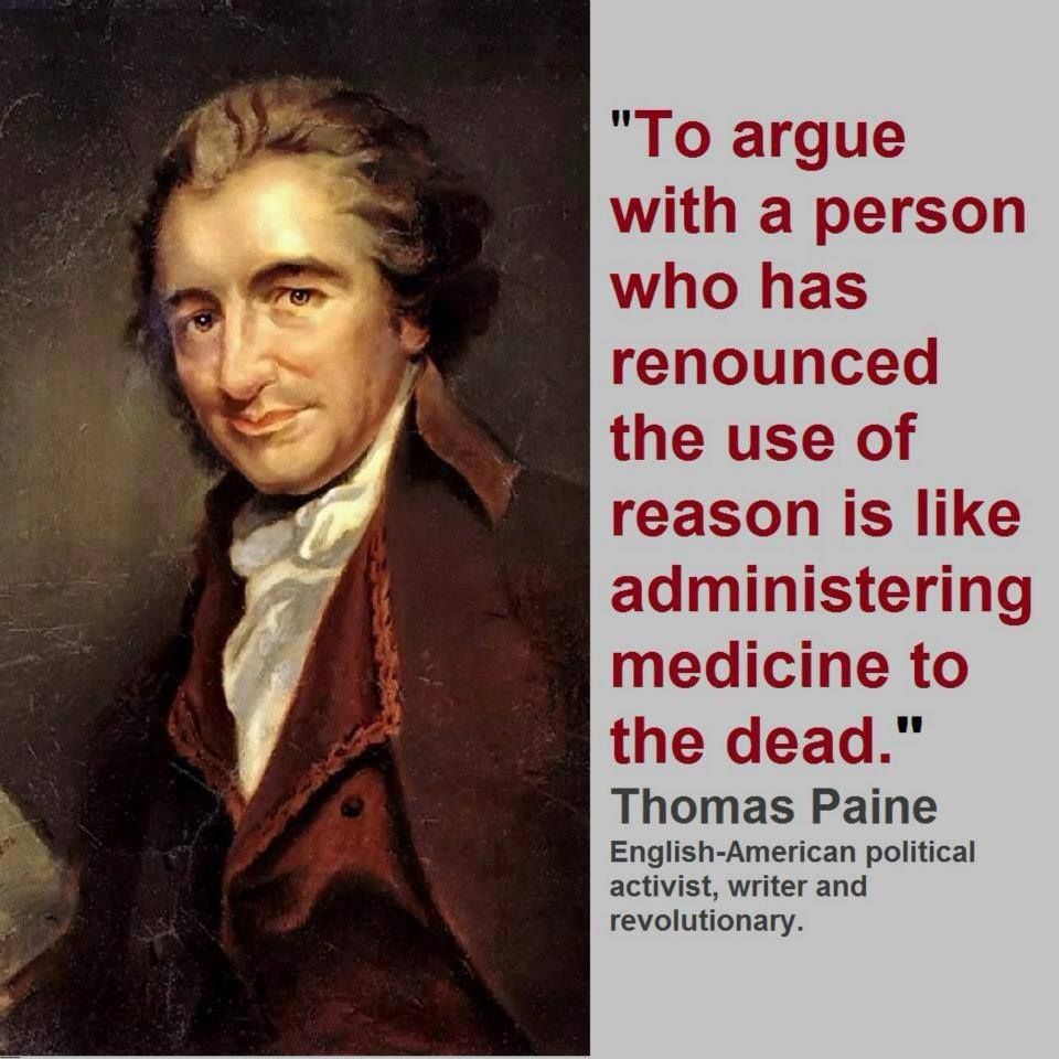 thomas paine citater To argue with a person who has renounced the use of reason is like  thomas paine citater
