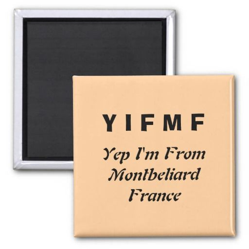 Yep I'm From Montbeliard France Refrigerator Magnet