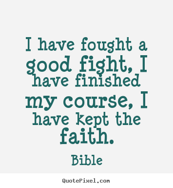 Bible picture quotes - I have fought a good fight, i have finished ...