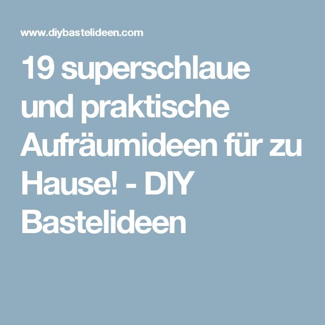 19 superschlaue und praktische Aufräumideen für zu Hause! - DIY Bastelideen