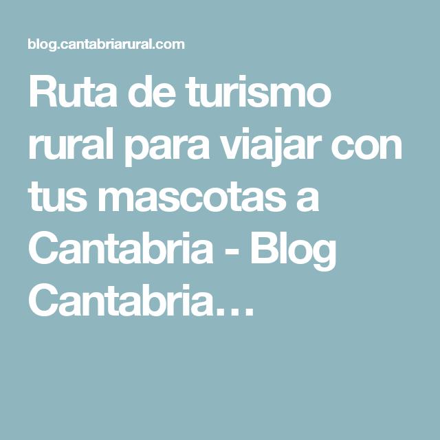Ruta de turismo rural para viajar con tus mascotas a Cantabria - Blog Cantabria…