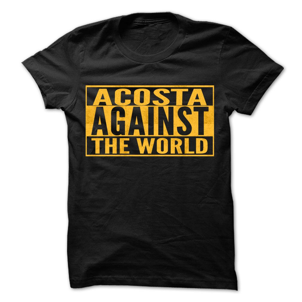 ACOSTA Against The World - Cool Shirt ! T Shirts, Hoodies. Check price ==► https://www.sunfrog.com/Outdoor/ACOSTA-Against-The-World--Cool-Shirt-.html?41382 $22.25